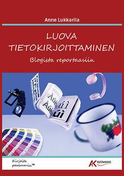 Lukkarila - Luova tietokirjoittaminen - blogista reportaasiin, e-kirja
