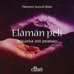 Shinn, Florence Scovel - Elämän peli – Ja kuinka sitä pelataan, äänikirja