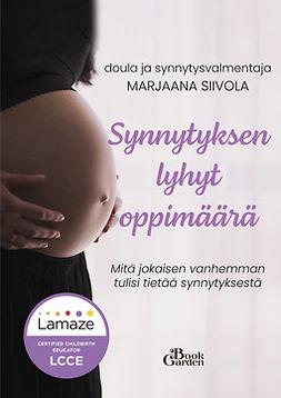 Siivola, Marjaana - Synnytyksen lyhyt oppimäärä  –  Mitä jokaisen vanhemman tulisi tietää synnytyksestä, ebook