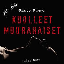 Rumpu, Risto - Kuolleet muurahaiset, audiobook
