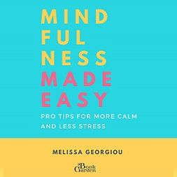 Georgiou, Melissa - Mindfulness Made Easy - Pro Tips for More Calm and Less Stress, audiobook