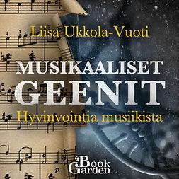 Liisa, Ukkola-Vuoti - Musikaaliset geenit – Hyvinvointia musiikista, äänikirja