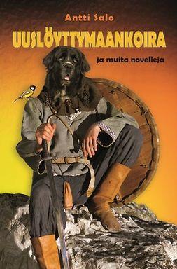 Salo, Antti - Uuslöyttymaankoira ja muita novelleja, e-bok