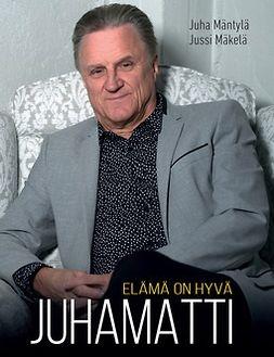 Mäntylä, Juha - Juhamatti - Elämä on hyvä, e-kirja