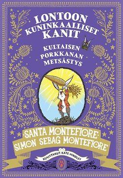 Montefiore, Santa - Lontoon kuninkaalliset kanit: Kultaisen porkkanan metsästys, e-kirja
