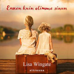 Wingate, Lisa - Ennen kuin olimme sinun, äänikirja
