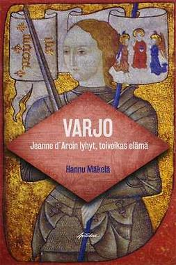 Mäkelä, Hannu - Varjo - Jeanne d'Arcin lyhyt toiveikas elämä hänen varjonsa Jeanin kokemana, e-kirja