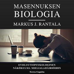 Rantala, Markus J. - Masennuksen biologia: Evoluutiopsykologinen näkökulma mielialahäiriöihin, äänikirja