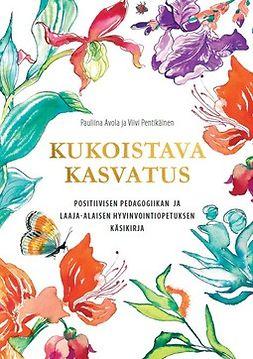 Avola, Pauliina - Kukoistava kasvatus: Positiivisen pedagogiikan ja laaja-alaisen hyvinvointiopetuksen käsikirja, ebook