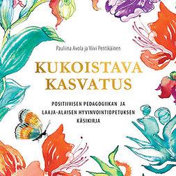 Avola, Pauliina - Kukoistava kasvatus: Positiivisen pedagogiikan ja laaja-alaisen hyvinvointiopetuksen käsikirja, äänikirja