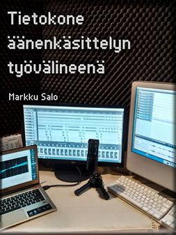Salo, Markku - Tietokone äänenkäsittelyn työvälineenä, e-kirja