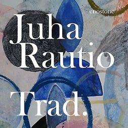 Rautio, Juha - Trad., äänikirja