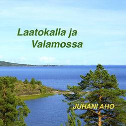 Aho, Juhani - Laatokalla ja Valamossa, äänikirja