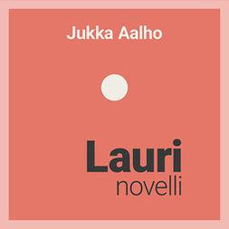Aalho, Jukka - Lauri – novelli, äänikirja