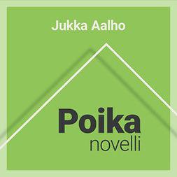 Aalho, Jukka - Poika – novelli, audiobook