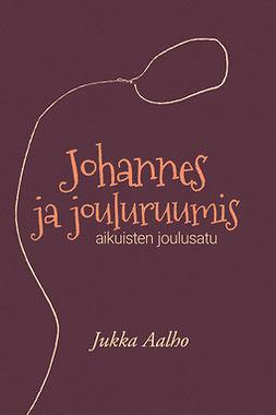 Aalho, Jukka - Johannes ja jouluruumis – aikuisten joulusatu, e-kirja