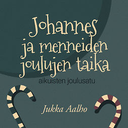 Aalho, Jukka - Johannes ja menneiden joulujen taika – aikuisten joulusatu, äänikirja