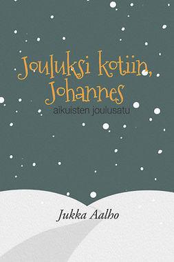 Aalho, Jukka - Jouluksi kotiin, Johannes – aikuisten joulusatu, e-kirja