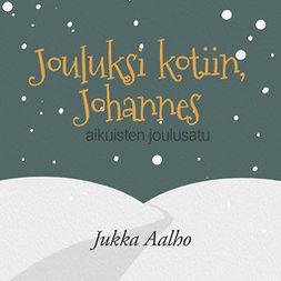 Aalho, Jukka - Jouluksi kotiin, Johannes – aikuisten joulusatu, äänikirja