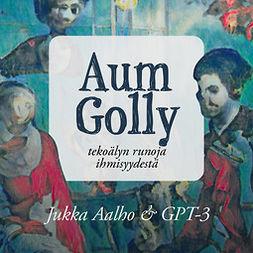 Aalho, Jukka - Aum Golly – tekoälyn runoja ihmisyydestä, äänikirja