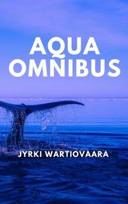 Wartiovaara, Jyrki - AQUA OMNIBUS, ebook