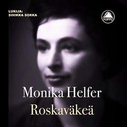 Helfer, Monika - Roskaväkeä, äänikirja