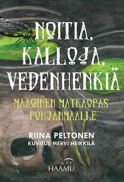Peltonen, Riina - Noitia, kalloja, vedenhenkiä - Maaginen matkaopas Pohjanmaalle, e-kirja