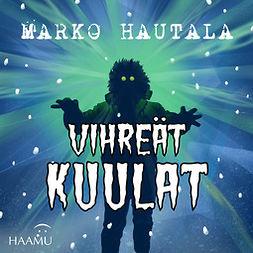 Hautala, Marko - Vihreät kuulat – Jouluinen kauhutarina, äänikirja