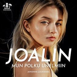 Loukamaa, Johanna - Joalin Mun polku unelmiin, äänikirja