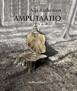 Andersson, Aija - Amputaatio, ebook