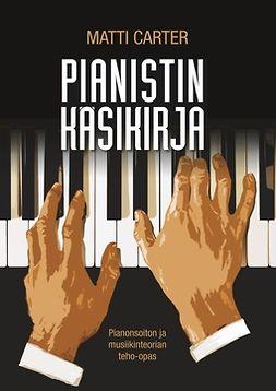 Carter, Matti - Pianistin käsikirja: Pianonsoiton ja musiikinteorian teho-opas, e-kirja