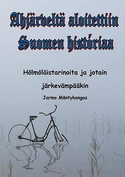 Mäntykangas, Jarmo - Ahjärveltä aloitettiin Suomen historiaa: Hölmöläistarinoita ja jotain järkevääkin, e-bok