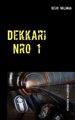 Välimaa, Keijo - Dekkari Nro 1: Dekkari, ebook