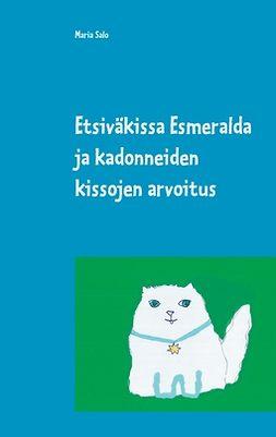 Salo, Maria - Etsiväkissa Esmeralda ja kadonneiden kissojen arvoitus, e-kirja