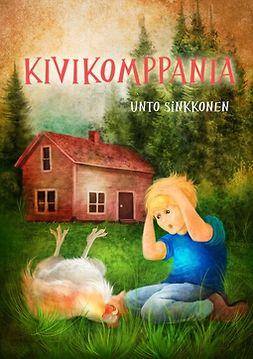 Sinkkonen, Unto - Kivikomppania: Kivikomppania ja muita muisteloita lapsuudesta sotienjälkeisessä Suomessa, e-bok
