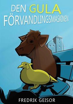 Geisor, Fredrik - Den gula förvandlingsmaskinen, ebook