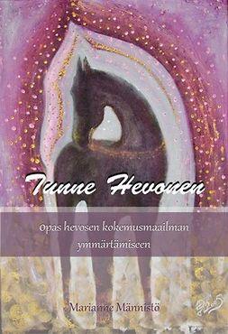 Männistö, Marianne - Tunne Hevonen: Opas hevosen kokemusmaailman ymmärtämiseen, e-kirja