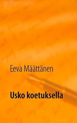 Määttänen, Eeva - Usko koetuksella: Uskomuksista, vaihtoehtohoidoista ja self help-kirjallisuudesta, e-kirja