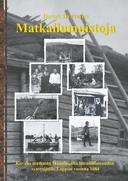 Hyttinen, Hannu - Matkailumuistoja: Kuvaus matkasta Maaningalta lestadiolaisuuden  syntysijoille Lappiin vuonna 1884, e-kirja