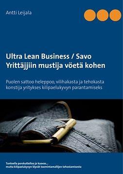 Leijala, Antti - Ultra Lean Business / Savo: Yrittäjjiin mustija vöetä kohen, e-kirja