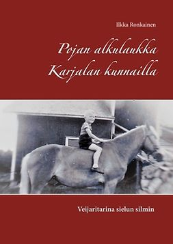 Ronkainen, Ilkka - Pojan alkulaukka Karjalan kunnailla: - veijaritarina sielun silmin, e-kirja