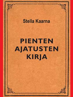 Kaarna, Stella - Pienten ajatusten kirja, ebook