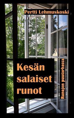 Lehmuskoski, Pertti - Kesän salaiset runot: Runojen puutarhassa, e-kirja