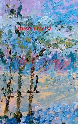 Laakkonen, Mauri - Tanssiva metsä: Runoja, maalauksia, piirroksia, e-kirja