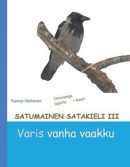 Väätäinen, Tuomas - Satumainen satakieli III Varis vanha vaakku: lastenrunoja, e-kirja