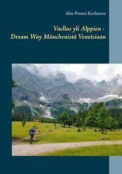 Korhonen, Aku-Petteri - Vaellus yli Alppien - Dream Way Münchenistä Venetsiaan, e-kirja