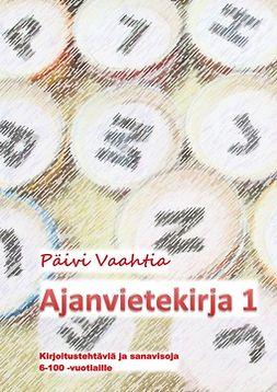 Vaahtia, Päivi - Ajanvietekirja 1: Kirjoitustehtäviä ja sanavisoja 6-100-vuotiaille, e-kirja