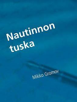 Gromov, Mikko - Nautinnon tuska, ebook