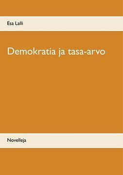 Lalli, Esa - Demokratia ja tasa-arvo: Novelleja, e-kirja