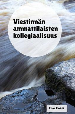 Perälä, Elina - Viestinnän ammattilaisten kollegiaalisuus, e-kirja
